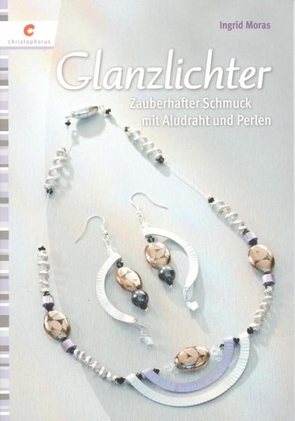 Glanzlichter - Zauberhafter Schmuck mit Aludraht und Perlen